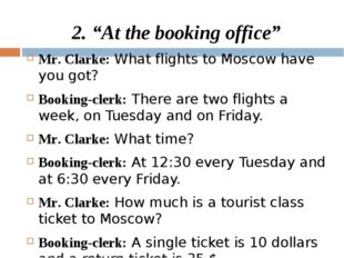 "2. ""At the booking office"" Mr. Clarke: What flights to Moscow have you got? B"