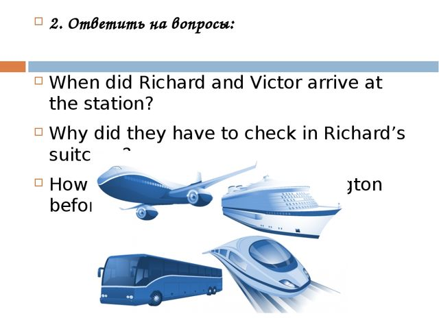 2. Ответить на вопросы: When did Richard and Victor arrive at the station? Wh...