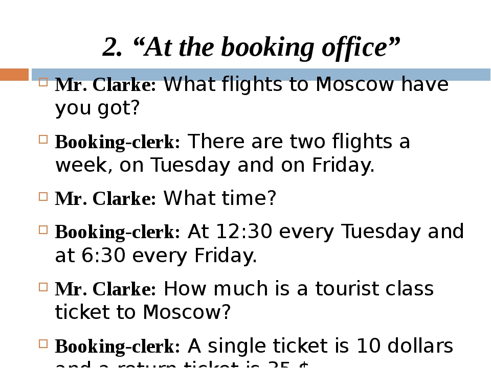 "2. ""At the booking office"" Mr. Clarke: What flights to Moscow have you got? B..."