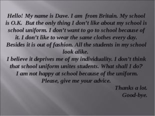 Hello! My name is Dave. I am from Britain. My school is O.K. But the only th