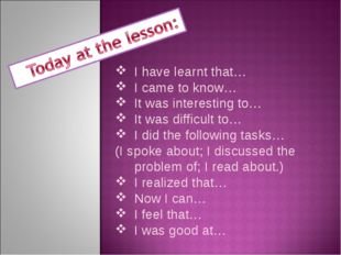 I have learnt that… I came to know… It was interesting to… It was difficult t