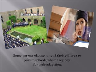 Some parents choose to send their children to private schools where they pay