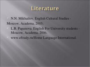 N.N. Mikhailov. English Cultural Studies - Moscow, Academa, 2003; L.B. Papano