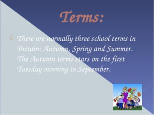 Terms: There are normally three school terms in Britain: Autumn, Spring and S