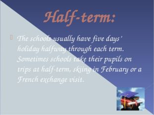 Half-term: The schools usually have five days' holiday halfway through each t