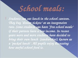 School meals: Students can eat lunch in the school canteen. They buy 'dinner