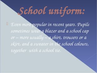School uniform: Even more popular in recent years. Pupils sometimes wear a bl