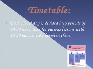 Timetable: Each school day is divided into periods of 40-50 min., time for va