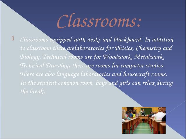 Classrooms: Classrooms equipped with desks and blackboard. In addition to cla...