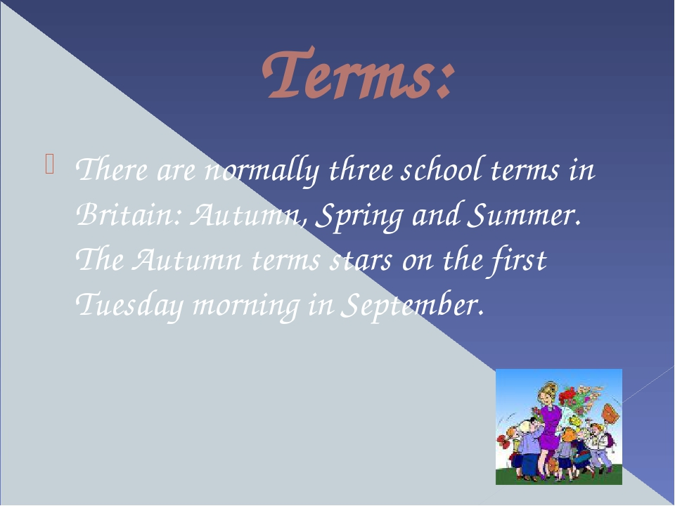 Terms: There are normally three school terms in Britain: Autumn, Spring and S...