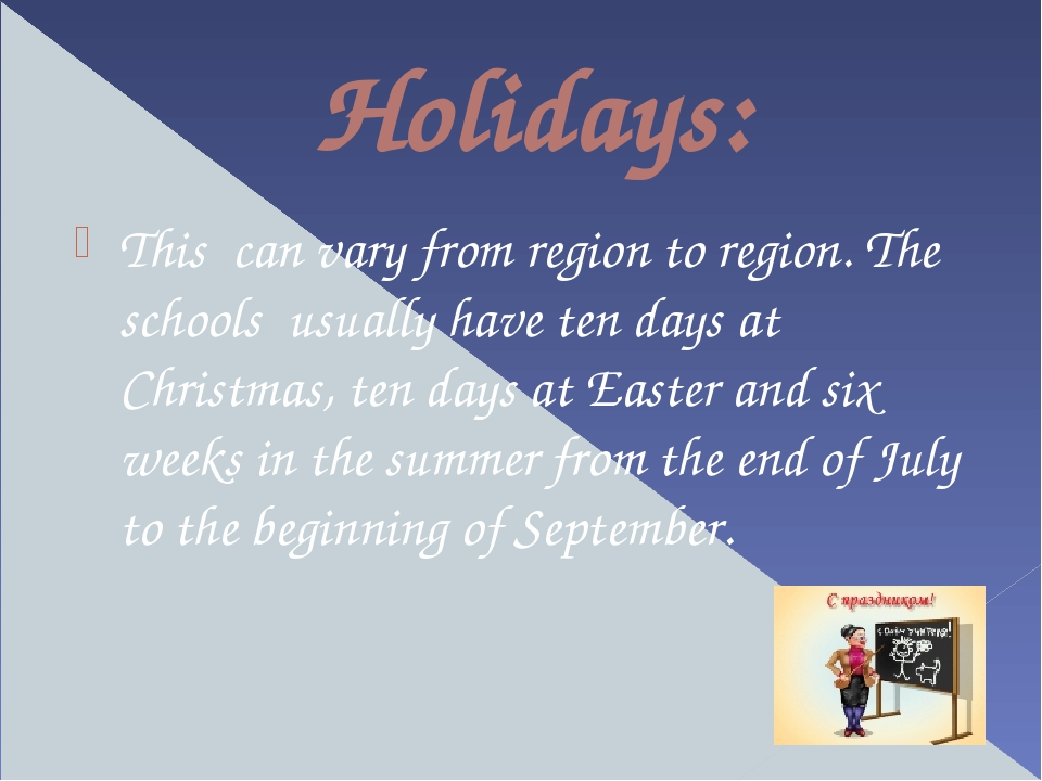 Holidays: This can vary from region to region. The schools usually have ten d...
