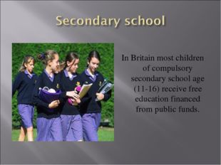 In Britain most children of compulsory secondary school age (11-16) receive