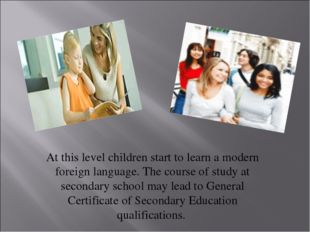 At this level children start to learn a modern foreign language. The course o