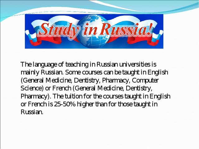 The language of teaching in Russian universities is mainly Russian. Some cour...