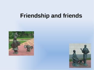 Friendship and friends