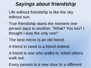 Sayings about friendship Life without friendship is like the sky without sun.