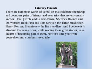 Literary Friends There are numerous works of verbal art that celebrate friend