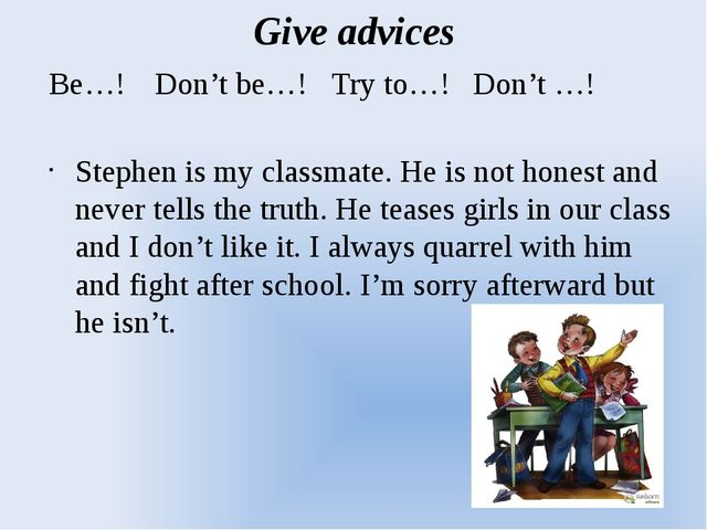 Give advices Be…!	Don't be…!	Try to…!	Don't …!   Stephen is my classmate. He...