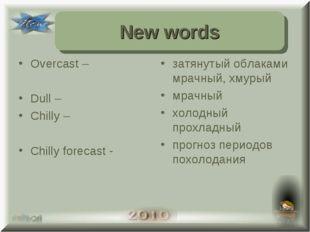 Overcast – Dull – Chilly – Chilly forecast - затянутый облаками мрачный, хмур
