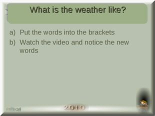 What's the weather like today? Put the words into the brackets Watch the vide