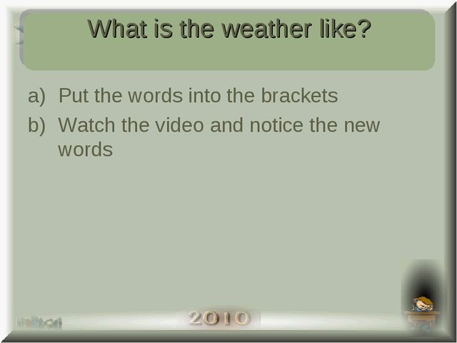 What's the weather like today? Put the words into the brackets Watch the vide...