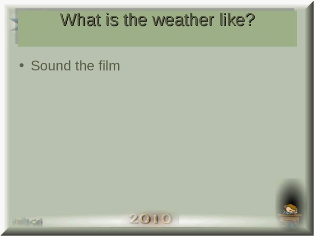 What is the weather like? Sound the film