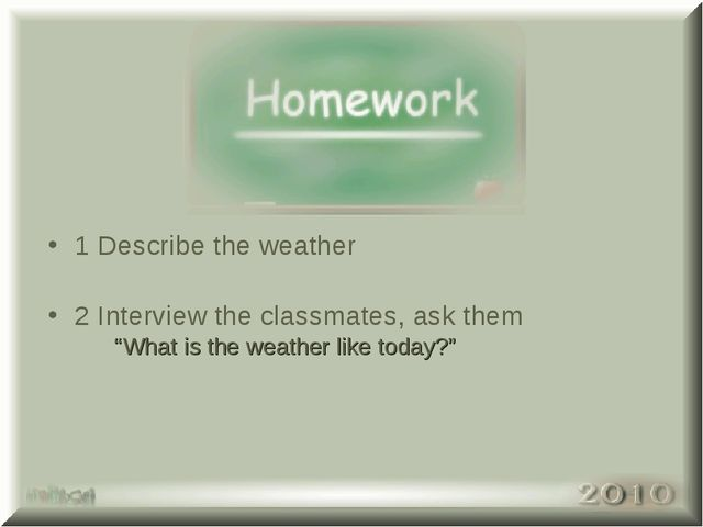 "1 Describe the weather 2 Interview the classmates, ask them ""What is the weat..."