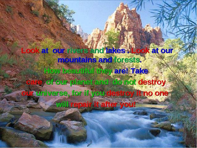 Look at our rivers and lakes . Look at our mountains and forests. How beauti...
