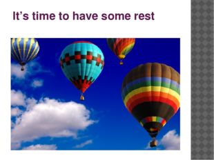 It's time to have some rest