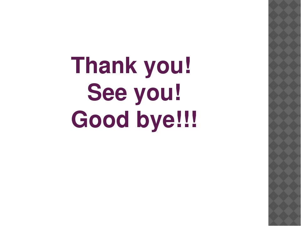 Thank you! See you! Good bye!!!