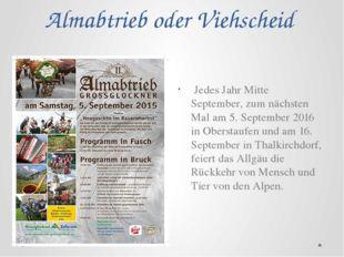 Almabtrieb oder Viehscheid Jedes Jahr Mitte September, zum nächsten Mal am 5.