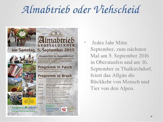 Almabtrieb oder Viehscheid Jedes Jahr Mitte September, zum nächsten Mal am 5....