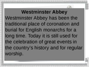 Westminster Abbey Westminster Abbey has been the traditional place of coronat
