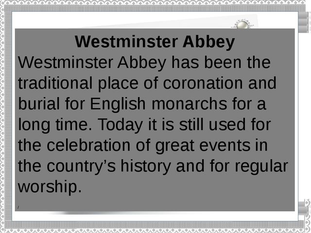 Westminster Abbey Westminster Abbey has been the traditional place of coronat...