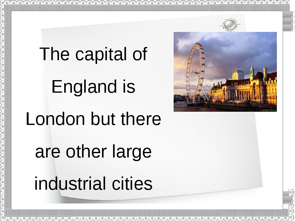 The capital of England is London but there are other large industrial cities...