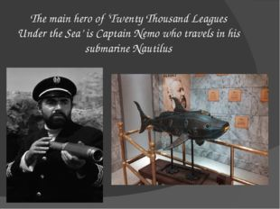 The main hero of 'Twenty Thousand Leagues Under the Sea' is Captain Nemo who