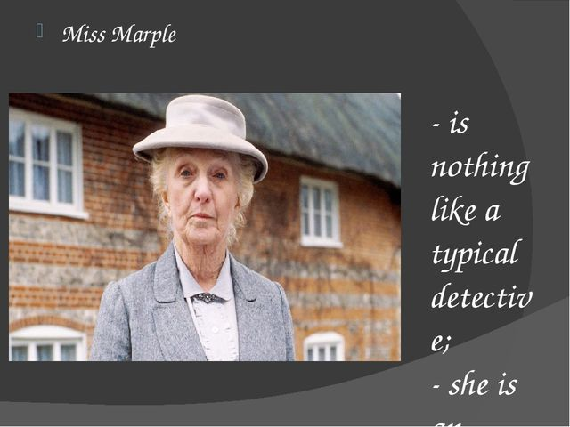 - is nothing like a typical detective; - she is an ordinary old lady who love...