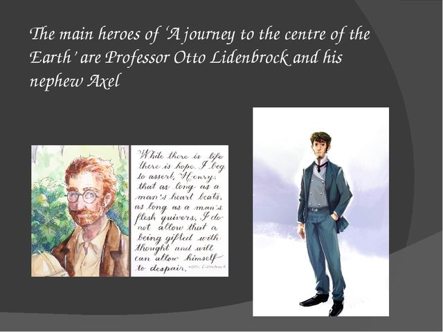 The main heroes of 'A journey to the centre of the Earth' are Professor Otto...