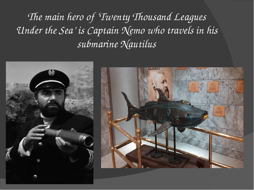 The main hero of 'Twenty Thousand Leagues Under the Sea' is Captain Nemo who...