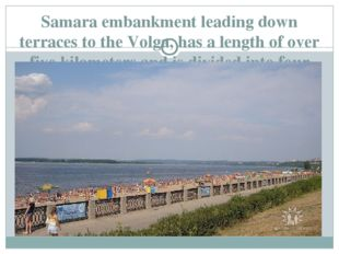 Samara embankment leading down terraces to the Volga, has a length of over fi