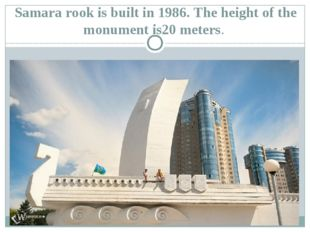 Samara rook is built in 1986. The height of the monument is20 meters.