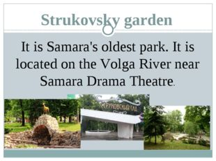 Strukovsky garden It is Samara's oldest park. It is located on the Volga Rive