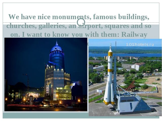 We have nice monuments, famous buildings, churches, galleries, an airport, sq...
