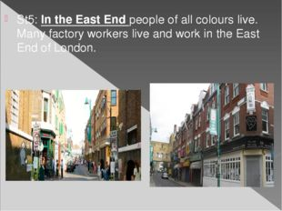 St5: In the East End people of all colours live. Many factory workers live an