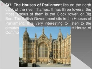 St7: The Houses of Parliament lies on the north bank of the river Thames. It