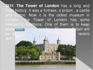 St11: The Tower of London has a long and cruel history. It was a fortress, a