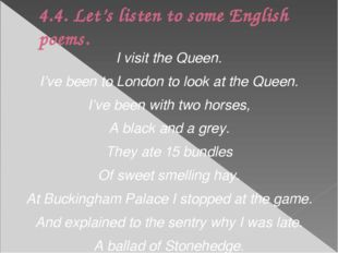 4.4. Let's listen to some English poems. I visit the Queen. I've been to Lond