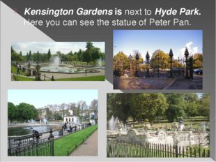 Kensington Gardens is next to Hyde Park. Here you can see the statue of Peter