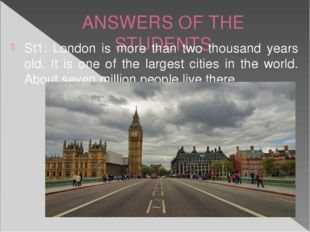 ANSWERS OF THE STUDENTS St1: London is more than two thousand years old. It i