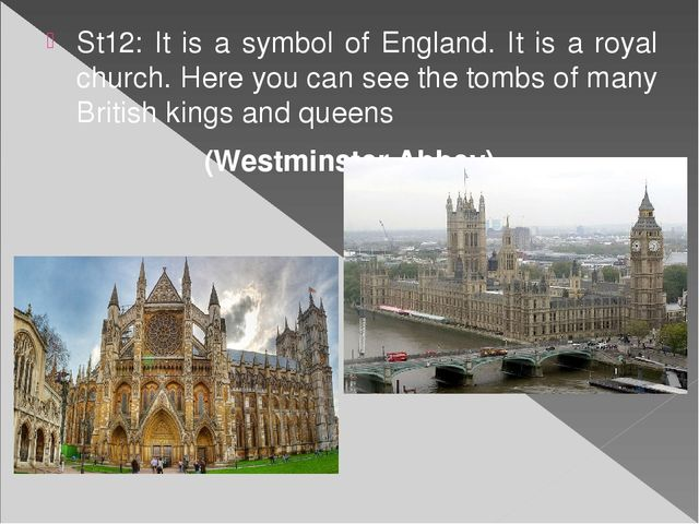 St12: It is a symbol of England. It is a royal church. Here you can see the t...